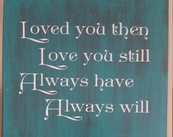 Loved You Then Love You Still Always Have Always Will. Anniversary Wooden Sign. Nursery Decor