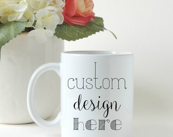 Create Your Own Custom Coffee Mug * Made In USA * Personalized Coffee Cup * Ceramic Mug * Birthday Gift * Custom Coffee Cup * Coffee Gift