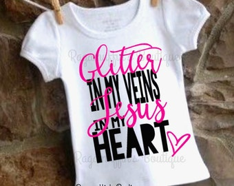 Glitter in my veins shirt, Jesus in my heart shirt, glitter in my veins Jesus in my heart shirt, religious shirt, girls shirt, toddler shirt