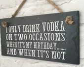 Vodka quote. Vodka birthday. Vodka slate. Hanging slate quote. I only drink vodka on two occasions. Vodka gift. Gift for her