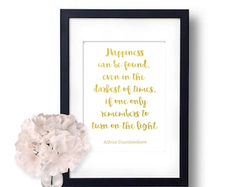 Harry Potter Happiness can be found, even in the darkest of times Albus Dumbldore Quote Gold Foil Print