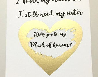 Scratch to reveal - I found my mister but I still need my sister - will you be my Maid of honour?