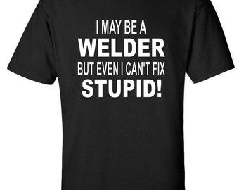 Welder Shirt, Welding Shirt, Welder Gifts, Welder Can't Fix Stupid T-Shirt funny fabricator