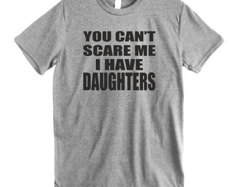 Valentine's GIFT shirt Dad gift dad gift I have daughters shirt You cant scare Dad t shirt Gift for daddy Birthday gift father present gift