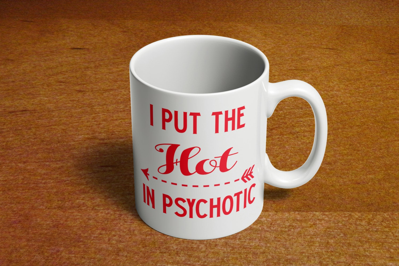 Funny Coffee Mugs Sayings I put HOT in Psychotic by KingTees