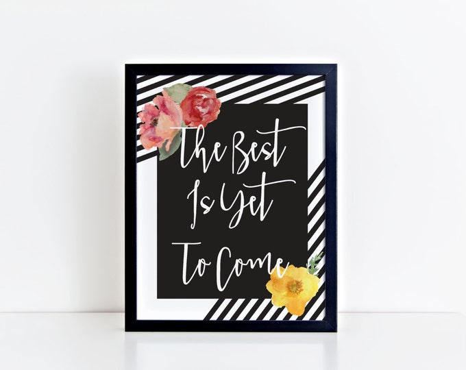 The Best Is Yet To Come - Black & White Stripe - Floral - PDF Art Download - 8.5x11