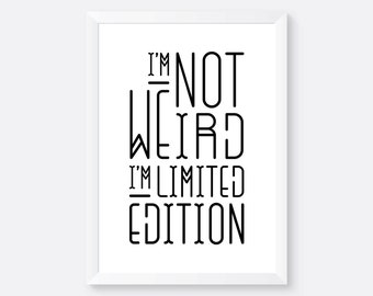 I'm Not Weird I'm Limited Edition Poster, Print, Wall Art, Wall Prints, Typography Print, Wall Decor, Home Decor, Decor, Decoration
