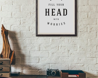 Don't Fill Your Head With Worries : Wall Decor Typography Print Inspirational Quote Poster