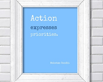 Mahatma Gandhi - Action expresses priorities. - Quote Print - Quote Art - Giclee Print - Motivational Print - Inspirational Print