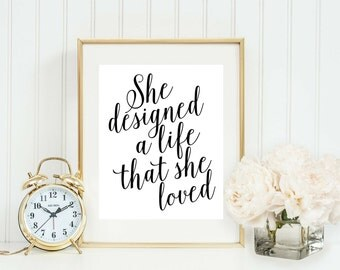 She Designed A Life She Loved Print - Printable Download - Home Office Wall Art - Gallery Wall Decor - Motivational Print - Girl Boss