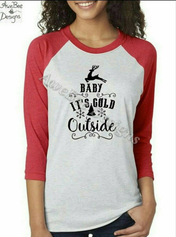 Baby It S Cold Outside Raglan Baseball Style Tee Or White