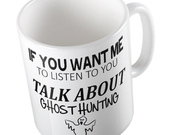 If you want me to listen Talk about GHOST HUNTING Joke Mug
