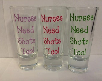 Nurses Need Shots too Shot glass. Personalize shot glass gift