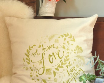We Have Love, We Have Everything Screen Printed Pillow