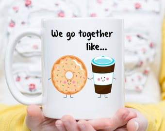 We Go Together Like Coffee and Donuts, Best Friend Mug, Couples Mug,  Meant to Be Together, Boyfriend Mug, Girlfriend Mug, Anniversary Gift