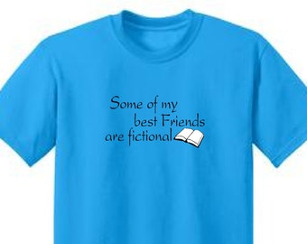 Some Of My BEST FRIENDS Are FICTIONAL- Funny T-Shirt