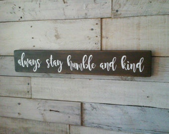 "Always stay humble and kind Rustic wooden sign 21"" x 4"" wall hanging wood"