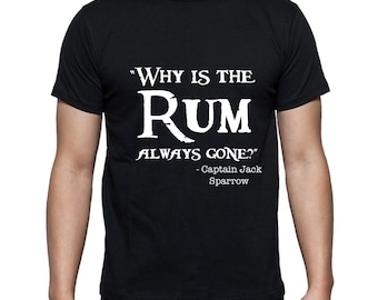 Disney Shirts Why is the Rum always gone? Captain Jack Sparrows Shirt Pirates of the Caribbean shirt Disneyland Shirt Disney World Shirt