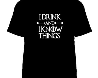 I drink and I know things Tshirt - Game of Thrones Shirt - Tyrion Lannister Quote - GoT Shirt - Game of Thrones Fan Tshirt