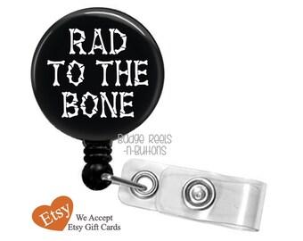 Badge Reel Holder - Rad To The Bone Retractable ID Badge Reel - Radiology Radiologist Badge Reel Holder - Xray Tech Badge Reel - RN - 0045