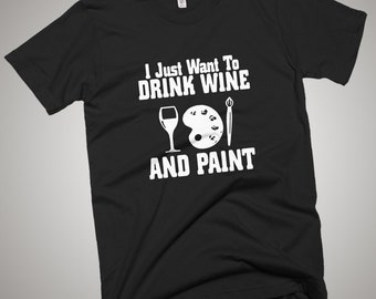 Drink Wine And Paint T-Shirt Painting Artist
