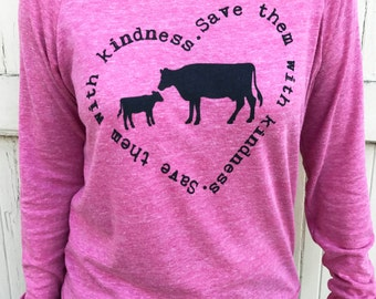 Save Them With Kindness-Pullover/ Vegan Shirt/ Vegan Long Sleeve/Vegan Sweatshirt/Vegan Gift/Vegan Clothing/Vegan Shirt Cow/Cute Vegan Shirt
