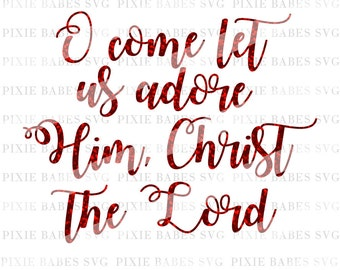O Come Let Us Adore Him SVG, Holiday SVG, Christmas svg, Winter svg, Clip art, cuttables, Religious svg, Cricut, Silhouette, Cutting Files