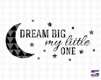 Dream big little one - SVG, PDF, JPEG cricut downloads, nursery decor, nursery word art