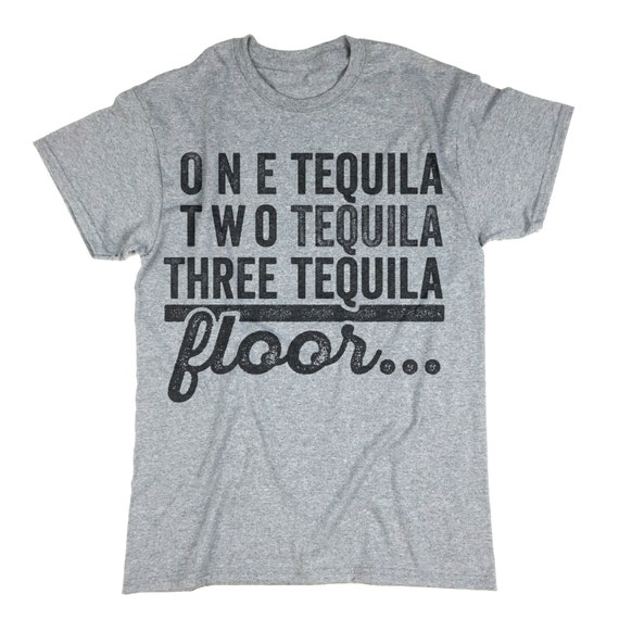 Tequila tee one tequila two tequila three tequila floor for 1 tequila 2 tequila 3 tequila floor lyrics
