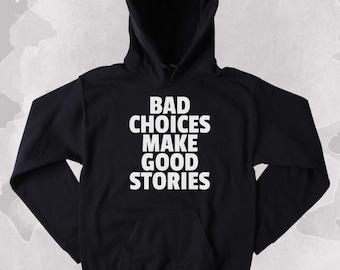 Funny Rebel Sweatshirt Bad Choices Make Good Stories Clothing Punk Grunge Tumblr Hoodie