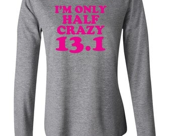 I'm Only Half Crazy 13.1 Half Marathon Gym Workout Long Sleeve Shirt You Choose Print Color