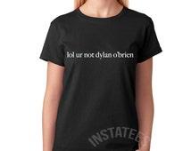 Black or White lol ur not dylan o'brien tumblr t-shirt
