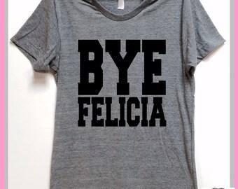 Bye Felicia. Friday. Funny shirt. Grey Heather tri blend super soft t- shirt. Unisex. Mens Womens Clothing. Cya. Mary Jane. Marijuana. Pot