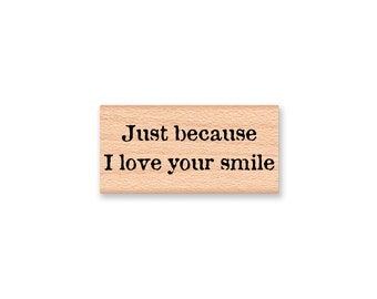 just because I love your smile~rubber stamp~just for you~love~valentines day~love you~wood mounted stamp ~Mountainside Crafts (35-47)
