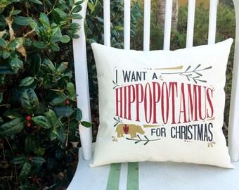 I want a Hippopotamus for Christmas- Customizable Lyric Pillow
