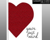 Weird Greeting Card, weird Valentine, weird friend, weird anniversary card, weird birthday, funny Valentine, funny love card, you're weird