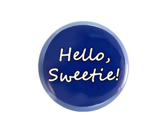 "Hello, Sweetie! Button, Doctor Who Fan Badge,  Pinback Button, 1.25"" Button - X04"