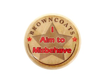 "Browncoats Button, Geek Pinback Button, Small Badge, 1.25"" Button - I Aim to Misbehave - K2-1"