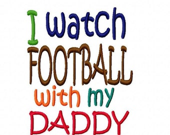 I watch Football with my Daddy Machine Embroidery Design Instant Download 4x4 5x7 6x10 Shirt bag bib Sports Tshirt tee gift family tv