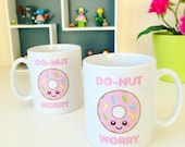 Donut Worry Mug illustrated fun food slogan mug happy cute doughnut