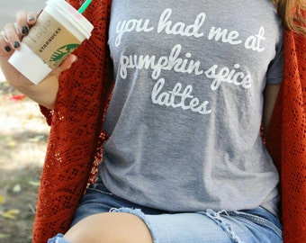 SALE - The ORIGINAL - You had me at Pumpkin Spice Lattes / unisex vneck tshirt - pumpkin spice - fall coffee - PSL - pumpkin everything