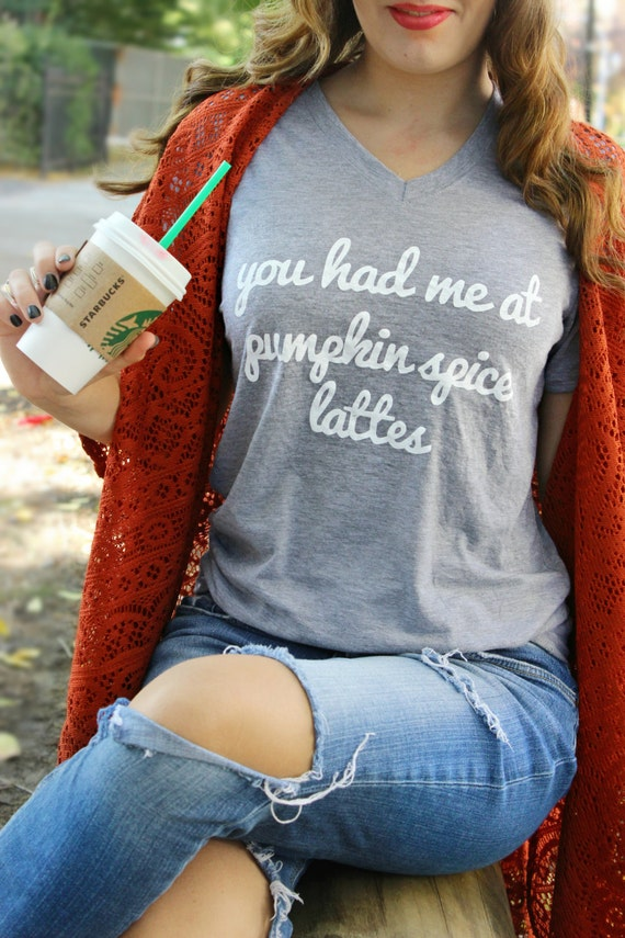 The ORIGINAL - You had me at Pumpkin Spice Lattes / unisex vneck tshirt - fashion - pumpkin spice - fall coffee - PSL - pumpkin everything