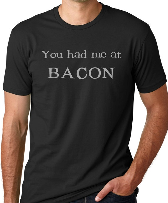 You had me at Bacon funny T-shirt  humor gift Tee