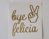 Bye Felicia Vinyl Decal - Vinyl - Sticker - Car Decal