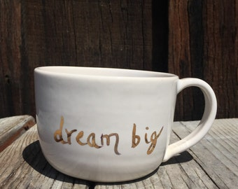 Dream big Coffee cup mug - large cappuccino mug ceramic in white snd 22k gold inspiartional quote latte oversized mug
