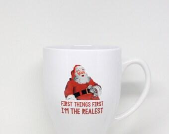 Holiday Mug, Ceramic Mug, First Things First I'm The Realest Santa Mug, Christmas Mug, Stocking Stuffer, Funny Gift, Gift For Coffee Lover