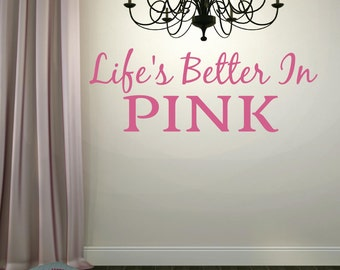 Life Is Better In Pink Wall Decal   Vinyl Lettering Girls Bedroom Wall  Decal Girly Vinyl Part 96