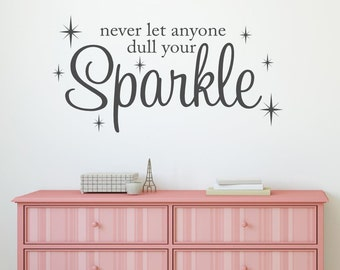 Never let anyone dull your Sparkle Wall Decal Vinyl Lettering Wall Words Decal Girls Room Decor