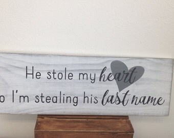 He stole my heart so I'm stealing his last name sign - wedding sign - engagement sign - distressed - wedding gift LR-081