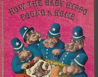 RARE CHILDREN'S BOOK, How The Baby Hippo Found A Home, Vintage Hardcover Book, Mr. And Mrs. Hippo, Baby Hippo, Hippo Police, Orphan Hippo